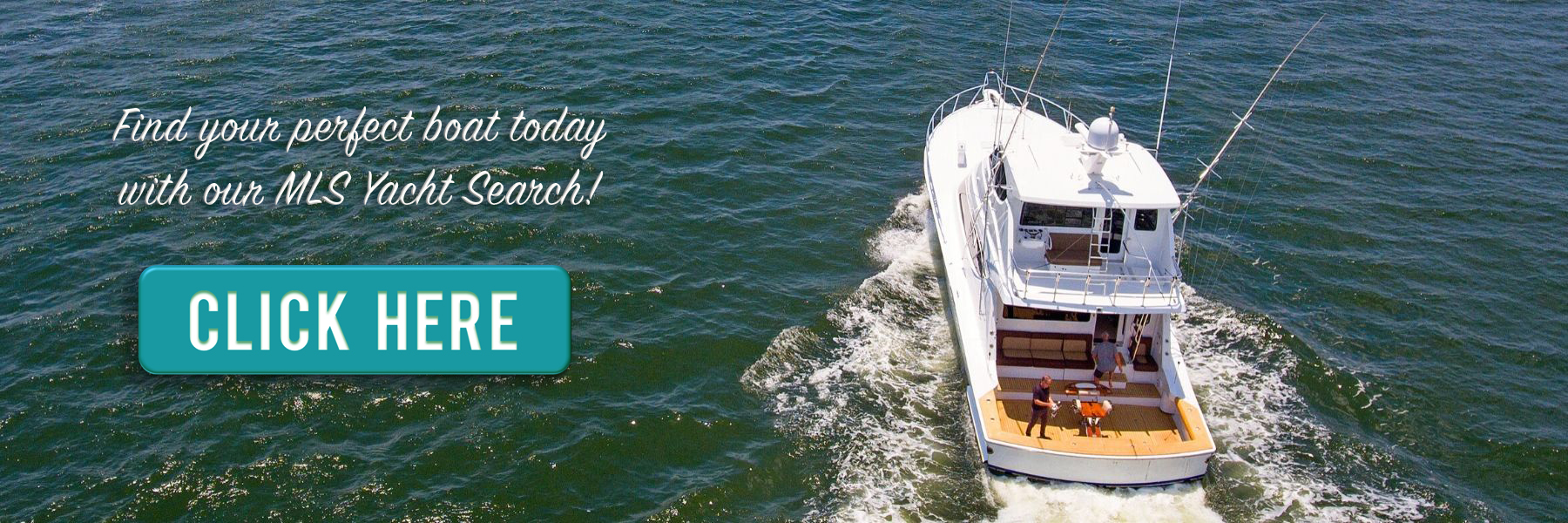 Find your perfect boat today with our MLS Yacht Search